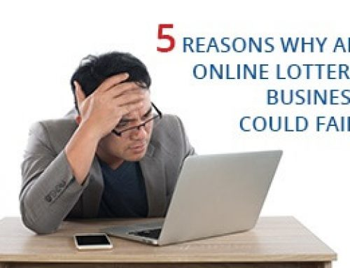 5 REASONS WHY AN ONLINE LOTTERY BUSINESS COULD FAIL!