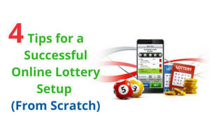 4 Tips for a Successful Online Lottery Setup